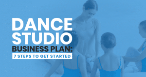 This is the feature image for this article about creating a dance studio business plan.