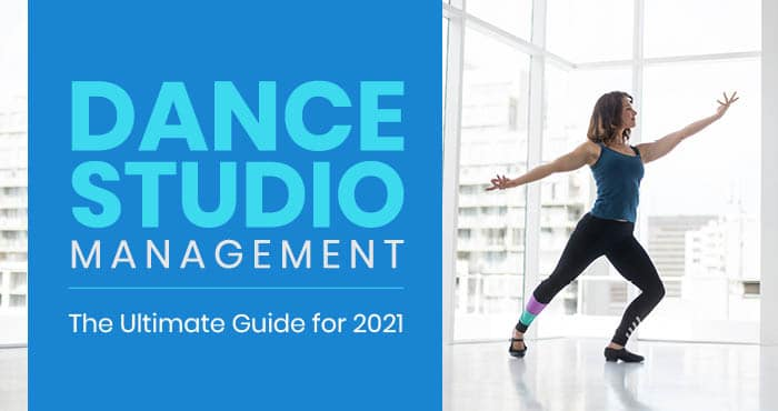 """A dancer is shown practicing in a dance studio. The title of the article is shown, which says """"Dance Studio Management: The Ultimate Guide for 2021."""""""
