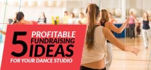 5 Profitable Fundraising Ideas for Your Dance Studio