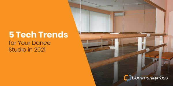 5 Tech Trends for Your Dance Studio in 2021
